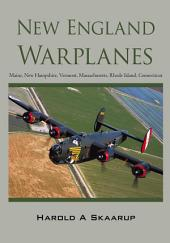 New England Warplanes: Maine, New Hampshire, Vermont, Massachusetts, Rhode Island, Connecticut