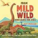 From Mild to Wild  Dinosaurs for Kids   Dinosaur Book for 6 Year Old   Children s Dinosaur Books PDF
