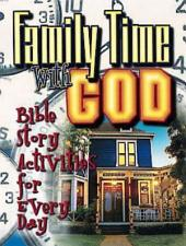 Family Time with God: Bible Story Activities for Everyday