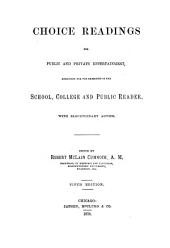 Choice Readings for Public and Private Entertainment: Arranged for the Exercises of the School, College and Public Reader, with Elocutionary Advice