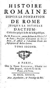 Histoire Romaine Depuis La Fondation De Rome Jusqu'A La Bataille D'Actium: C'est à-dire jusqu'à la fin de la République: Volume2