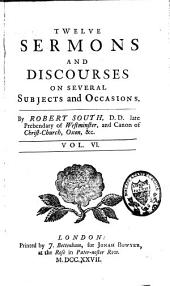 Twelve Sermons Preached Upon Several Occasions: Volume 6