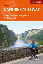 The Danube Cycleway Volume 2: From Budapest to the Black Sea, Volume 2