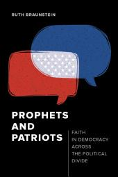 Prophets and Patriots: Faith in Democracy across the Political Divide