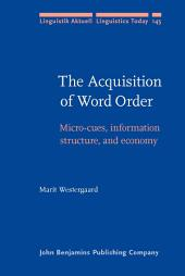 The Acquisition of Word Order: Micro-cues, information structure, and economy