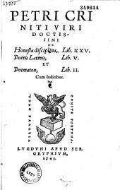 Petri Criniti... De honesta disciplina lib. XXV, Poëtis latinis lib. V. et Poëmaton lib. II...