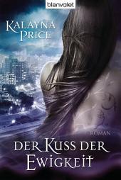 Der Kuss der Ewigkeit: Roman