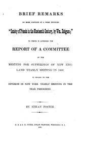 "Brief Remarks on Some Portions of a Work Entitled ""Society of Friends in the Nineteenth Century, by Wm. Hodgson,"": To which is Appended the Report of a Committee of the Meeting for Sufferings of New England Yearly Meeting in 1860, in Regard to the Division in New York Yearly Meeting in the Year Preceding"