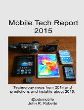 Mobile Tech Report 2015: Technology news from 2014 and predictions and insights about 2015.