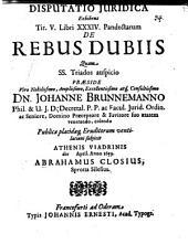 Disp. iur. exhibens Tit. V. libri XXXIV. Pandectarum de rebus dubiis