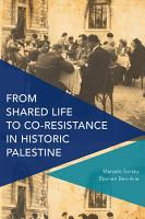 From Shared Life to Co Resistance in Historic Palestine PDF