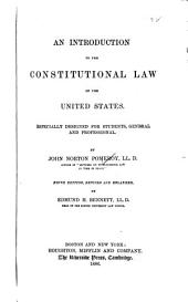 An Introduction to the Constitutional Law of the United States: Especially Designed for Students, General and Professional