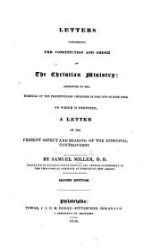 Letters concerning the constitution and order of the Christian Ministry: addressed to the members of the Presbyterian churches in the city of New York. To which is prefixed a letter on the present aspect and bearing of the episcopal controversy. Second edition
