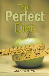 The Perfect Diet: The Physician-Designed Diet for Easy Weight Loss and Optimal Health