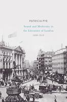 Sound and Modernity in the Literature of London  1880 1918 PDF