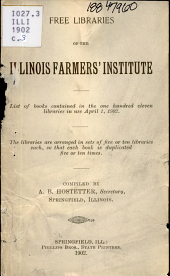 Free Libraries of the Illinois Farmer's Institute: List of Books Contained in the One Hundred Eleven Libraries in Use April 1, 1902