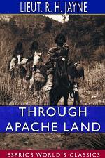 Through Apache Land (Esprios Classics)