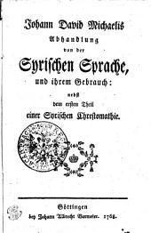 Johann David Michaelis Abhandlung von der Syrischen Sprache und ihrem Gebrauch: Nebst dem ersten Theil einer Syrischen Chrestomathie, Band 1