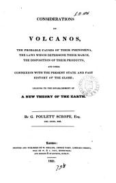 Considerations on Volcanos,: The Probable Causes of Their Phenomena, the Laws which Determine Their March, the Disposition of Their Products, and Their Connexion with the Present State and Past History of the Globe; Leading to the Establishment of a New Theory of the Earth