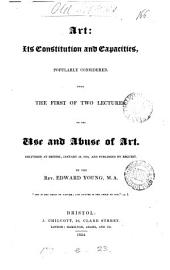 Art: its constitution and capacities, popularly considered, being the 1st of 2 lectures, on the use and abuse of art