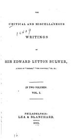 The Critical and Miscellaneous Writings of Sir Edward Lytton: Volume 1