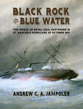 Black Rock and Blue Water: The Wreck of the Royal Mail Ship Rhone in St. Narciso's Hurricane of October 1867