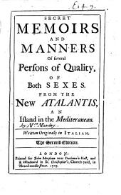 Secret Memoirs and Manners of Several Persons of Quality of Both Sexes: From the New Atalantis, an Island in the Mediterranean, Volume 1