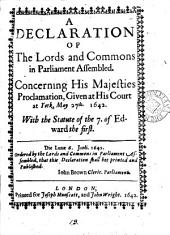 A declaration concerning his majesties proclamation given ... May 27, 1642. With the statute of 7 Edw. i: Volume 13