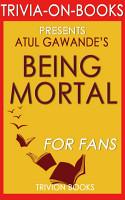 Being Mortal by Atul Gawande  Trivia On Books  PDF