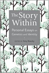 The Story Within: Personal Essays on Genetics and Identity