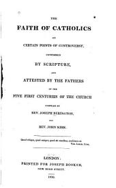 The Faith of Catholics: On Certain Points of Controversy, Confirmed by Scripture, and Attested by the Fathers of the Five First Centuries of the Church