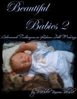 Beautiful Babies 2  Advanced Techniques in Reborn Doll Making PDF