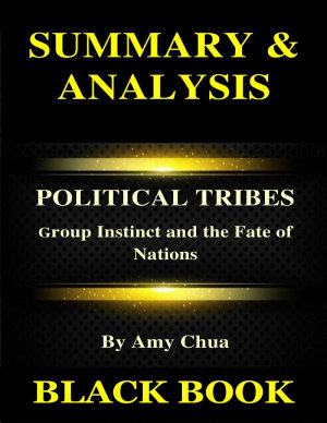 Summary   Analysis   Political Tribes By Amy Chua   Group Instinct and the Fate of Nations