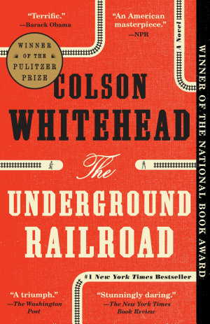 The Underground Railroad  Pulitzer Prize Winner   National Book Award Winner   Oprah s Book Club