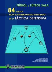 Fútbol y fútbol sala: 84 juegos para el entrenamiento integardo de la táctica defensiva
