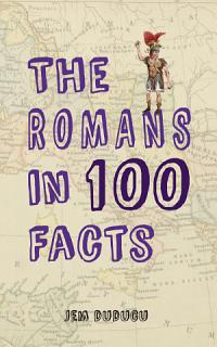 The Romans in 100 Facts Book