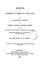 Memoir of a Mission to Gibraltar and Spain: With Collateral Notices of Events Favouring Religious Liberty, and of the Decline of Romish Power in that Country, from the Beginning of this Century to the Year 1842