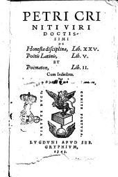 Petri Criniti ... De honesta disciplina, lib. 25. Poëtis Latinis, lib. 5. Et Poëmaton, lib. 2. Cum indicibus