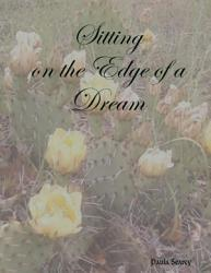 Sitting On The Edge Of A Dream Book PDF