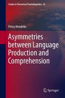 Asymmetries between Language Production and Comprehension PDF