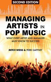 Managing Artists in Pop Music: What Every Artist and Manager Must Know to Succeed