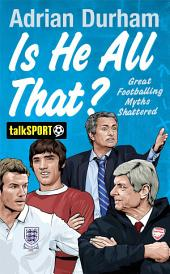Is He All That?: Great Footballing Myths Shattered