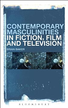 Contemporary Masculinities in Fiction  Film and Television PDF
