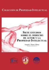 Siete estudios sobre el derecho de autor y la Propiedad Intelectual