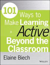 101 Ways to Make Learning Active Beyond the Classroom