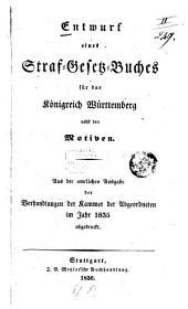 Entwurf eines Straf-Gesetz-Buches für das Königreich Württemberg: Nebst den Motiven