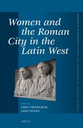 Women And The Roman City In The Latin West Book PDF