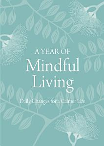 A Year of Mindful Living  Daily Changes for a Calmer Life PDF