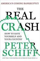 The Real Crash  America s Coming Bankruptcy   How to Save Yourself and Your Country PDF
