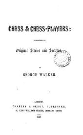 Chess & Chess-Players: Consisting of Original Stories and Sketches: By George Walker